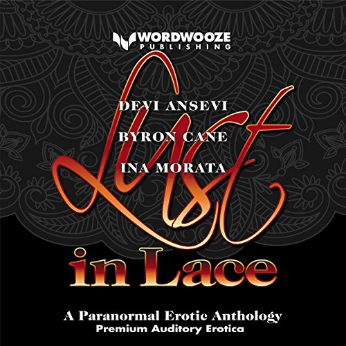 Lust in Lace: A Paranormal Erotic Anthology Audiobook By Devi Ansvi, Byron Cane, Ina Morata cover art