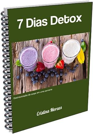 7  Dias Detox: Receitas saborosas para desintoxicar seu corpo e perder peso, ganhar energia e sentir-se bem no seu corpo