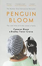 Penguin Bloom: The Odd Little Bird Who Saved a Family [Paperback] Cameron Bloom (author), Bradley Trevor Greive (author)