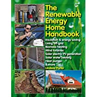 The Renewable Energy Home Handbook: Insulation & energy saving, Living off-grid, Bio-mass heating, Wind turbines, Solar…