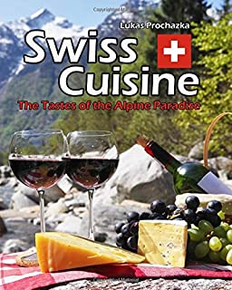Swiss Cuisine: The Tastes of the Alpine Paradise