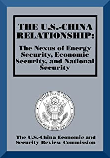 The U.S.-China Relationship: The Nexus of Energy Security, Economic Security, and National Security (English Edition)