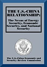 The U.S.-China Relationship: The Nexus of Energy Security, Economic Security, and National Security