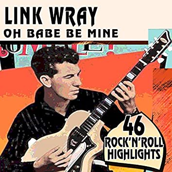 Oh Babe Be Mine (46 Rare Rock'N'Roll Highlights)