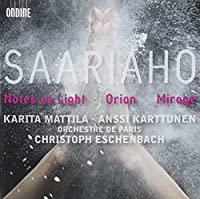 Saariaho - Notes On Light; Orion; Mirage (Karita Mattila / Anssi Karttunen / Orchestre de Paris / Eschenbach) by Karita Mattila / Anssi Karttunen / Orchestre de Paris (2008-09-09)