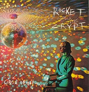 Circa Now by Rocket From the Crypt (1992-11-05)