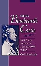 Inside Bluebeard's Castle: Music and Drama in Béla Bartók's Opera