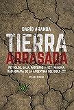 Tierra arrasada: Petróleo, soja, pasteras y megaminería.Radiografía de la Argentina del siglo XXI