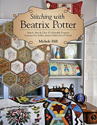 Stitching with Beatrix Potter: Stitch, Sew & Give 10 Adorable Projects Featuring Peter Rabbit, Jemima Puddle-Duck & Friends (English Edition)