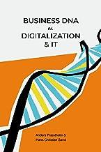 BUSINESS DNA vs. DIGITALIZATION & IT (English Edition)