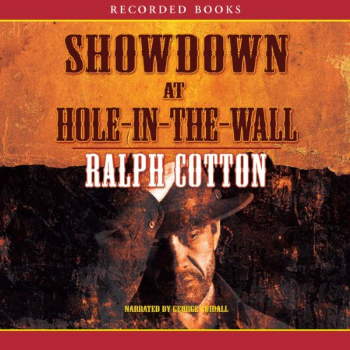 Showdown at Hole in the Wall                   By:                                                                                                                                 Ralph Cotton                               Narrated by:                                                                                                                                 George Guidall                      Length: 6 hrs and 57 mins     17 ratings     Overall 4.2