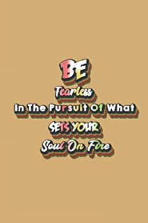 Be Fearless In The Pursuit Of What Sets Your Soul On Fire: Inspirational Notebook/Journal WideRuled_6x9_100_noBleed Glossy...
