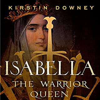 Isabella     The Warrior Queen              By:                                                                                                                                 Kirstin Downey                               Narrated by:                                                                                                                                 Kimberly Farr                      Length: 21 hrs and 12 mins     417 ratings     Overall 4.4