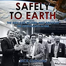 Safely to Earth Lib/E: The Men and Women Who Brought the Astronauts Home