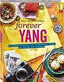 Forever Yang: Ein Roadtrip durch die chinesische Küche von Peking bis Hongkong. 100 authentische Rezepte