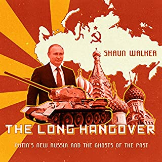 The Long Hangover     Putin's New Russia and the Ghosts of the Past              By:                                                                                                                                 Shaun Walker                               Narrated by:                                                                                                                                 Michael Page                      Length: 9 hrs and 44 mins     57 ratings     Overall 4.5