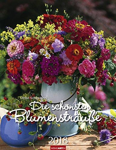 Die schönsten Blumensträuße - Kalender 2018 - Weingarten-Verlag - Ulrike Schneiders - Wandkalender - 30,0 cm x 39,0 cm