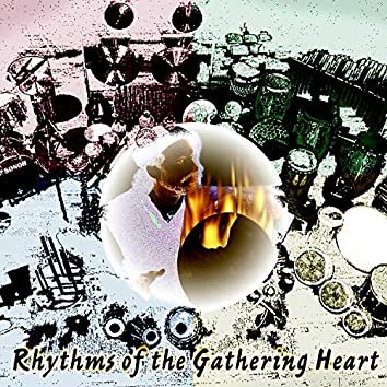 Rhythms of the Gathering Heart