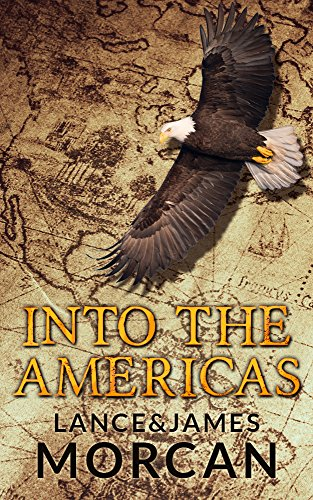 Into the Americas (A novel based on a true story) by [Lance Morcan, James Morcan]