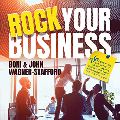 Rock Your Business: 26 Essential Lessons to Start, Run, and Grow Your New Business from the Ground Up cover art