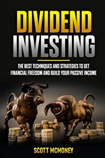 Dividend Investing: The best Techniques and Strategies to Get Financial Freedom and Build Your Passive Income