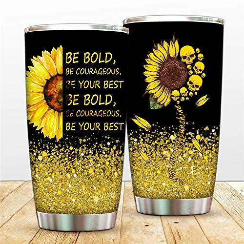 Be Bold, Be Courageous, Be Your Best Sunflower Tumbler Cups With Lip And Straw,You Are My Sunshine Travel Mug,20oz Vacuum Insulated Coffee Cup Double Walled Water Thermos Bottle Jug