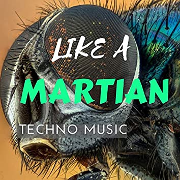 Like A Martian Techno Music
