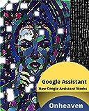 Google Assistant: How Google...