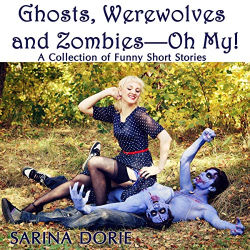 Ghosts, Werewolves and Zombies - Oh My!: A Collection of Funny Short Stories cover art
