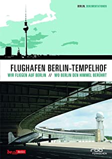 Flughafen Berlin-Tempelhof - Wo Berlin den Himmel berührt