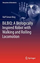 BiLBIQ: A Biologically Inspired Robot with Walking and Rolling Locomotion (Biosystems & Biorobotics)