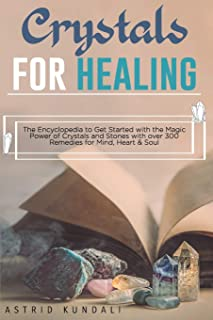 Crystals for Healing: The encyclopedia to get started with the Magic power of Crystals and Stones with over 300 Remedies f...