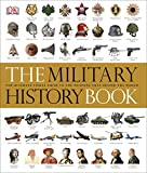 The Military History Book: The Ultimate Visual Guide to the Weapons...