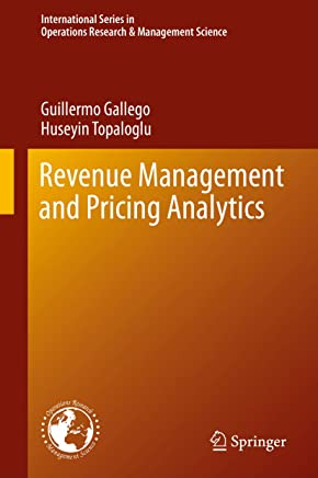 Revenue Management and Pricing Analytics (International Series in Operations Research & Management Science Book 279)