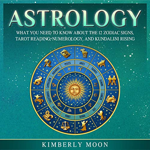 Astrology     What You Need to Know About the 12 Zodiac Signs, Tarot Reading, Numerology, and Kundalini Rising              By:                                                                                                                                 Kimberly Moon                               Narrated by:                                                                                                                                 Brian R. Scott                      Length: 3 hrs and 21 mins     Not rated yet     Overall 0.0