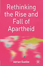 Rethinking the Rise and Fall of Apartheid: South Africa and World Politics (Rethinking the Twentieth Century)