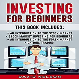 Investing for Beginners     An Introduction to the Stock Market, Stock Market Investing for Beginners, An Introduction to the Forex Market, Options Trading              By:                                                                                                                                 David Nelson                               Narrated by:                                                                                                                                 Mike Norgaard                      Length: 3 hrs and 57 mins     70 ratings     Overall 4.6