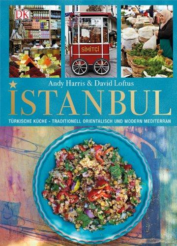 Istanbul: Türkische Küche - Traditionell orientalisch und modern mediterran