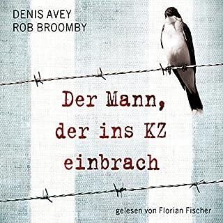 Der Mann, der ins KZ einbrach                   Autor:                                                                                                                                 Denis Avey,                                                                                        Rob Broomby                               Sprecher:                                                                                                                                 Florian Fischer                      Spieldauer: 10 Std. und 27 Min.     126 Bewertungen     Gesamt 3,9