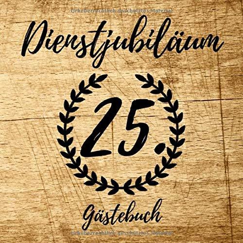 Dienstjubiläum Gästebuch: Erinnerungsbuch zum Eintragen von Glückwünschen zum 25 Jährigen Betriebsjubiläum - In schöner Holz-Optik (Soft Cover) - 110 Seiten Größe 21cm x 21cm
