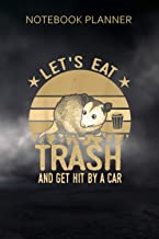Notebook Planner Funny Opossum Let S Eat Trash And Get Hit By A Car: High Performance, Work List, Hour, Over 100 Pages, Co...