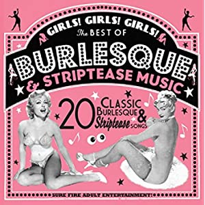Girls! Girls! Girls! The Best Of Burlesque