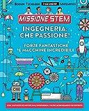 Ingegneria: che passione! Forze fantastiche e macchine incredibili. Missione Stem. Ediz. a...