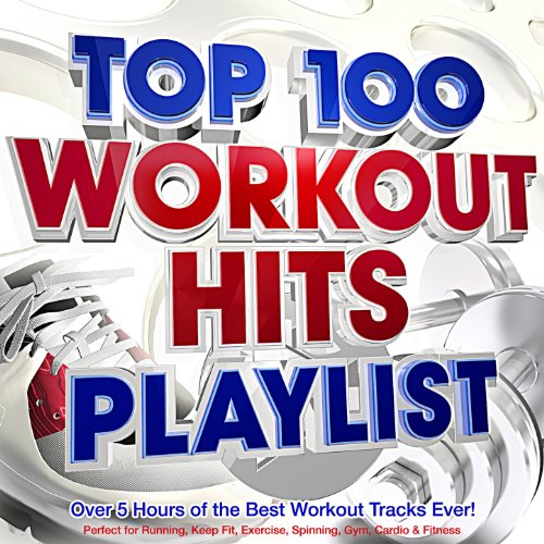 Top 100 Workout Hits Playlist - Over 5 Hours of the Best Workout Tracks Ever! - Perfect for Running, Keep Fit, Exercise, Spinning, Gym, Cardio & Fitness [Explicit]