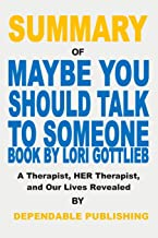 Summary of Maybe You Should Talk to Someone Book by Lori Gottlieb: A Therapist, Her Therapist, and Our Lives Revealed