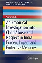 An Empirical Investigation into Child Abuse and Neglect in India: Burden, Impact and Protective Measures
