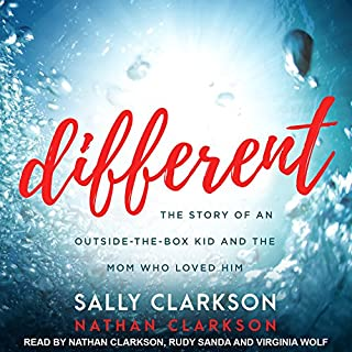 Different     The Story of an Outside-the-Box Kid and the Mom Who Loved Him              By:                                                                                                                                 Sally Clarkson,                                                                                        Nathan Clarkson                               Narrated by:                                                                                                                                 Nathan Clarkson,                                                                                        Rudy Sanda,                                                                                        Virginia Wolf                      Length: 6 hrs and 17 mins     2 ratings     Overall 3.0