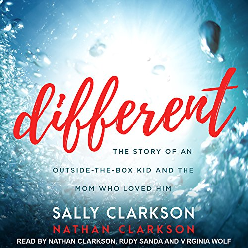 Different     The Story of an Outside-the-Box Kid and the Mom Who Loved Him              By:                                                                                                                                 Sally Clarkson,                                                                                        Nathan Clarkson                               Narrated by:                                                                                                                                 Nathan Clarkson,                                                                                        Rudy Sanda,                                                                                        Virginia Wolf                      Length: 6 hrs and 17 mins     110 ratings     Overall 4.7
