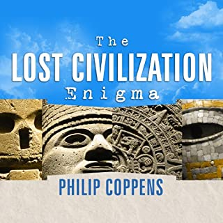 The Lost Civilization Enigma     A New Inquiry into the Existence of Ancient Cities, Cultures, and Peoples Who Pre-Date Recorded History              By:                                                                                                                                 Philip Coppens                               Narrated by:                                                                                                                                 David Drummond                      Length: 9 hrs and 40 mins     276 ratings     Overall 4.0
