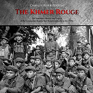 The Khmer Rouge: The Notorious History and Legacy of the Communist Regime That Ruled Cambodia in the 1970s audiobook cover art